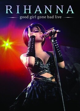 Rihanna - Good Girl Gone Bad 演唱会完整版